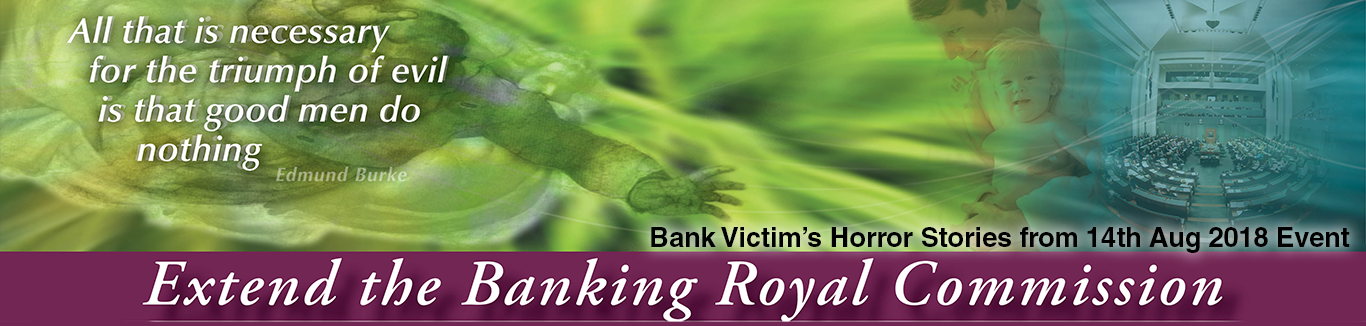 Bank Victims Horror Stories Banking Royal Commission Australia